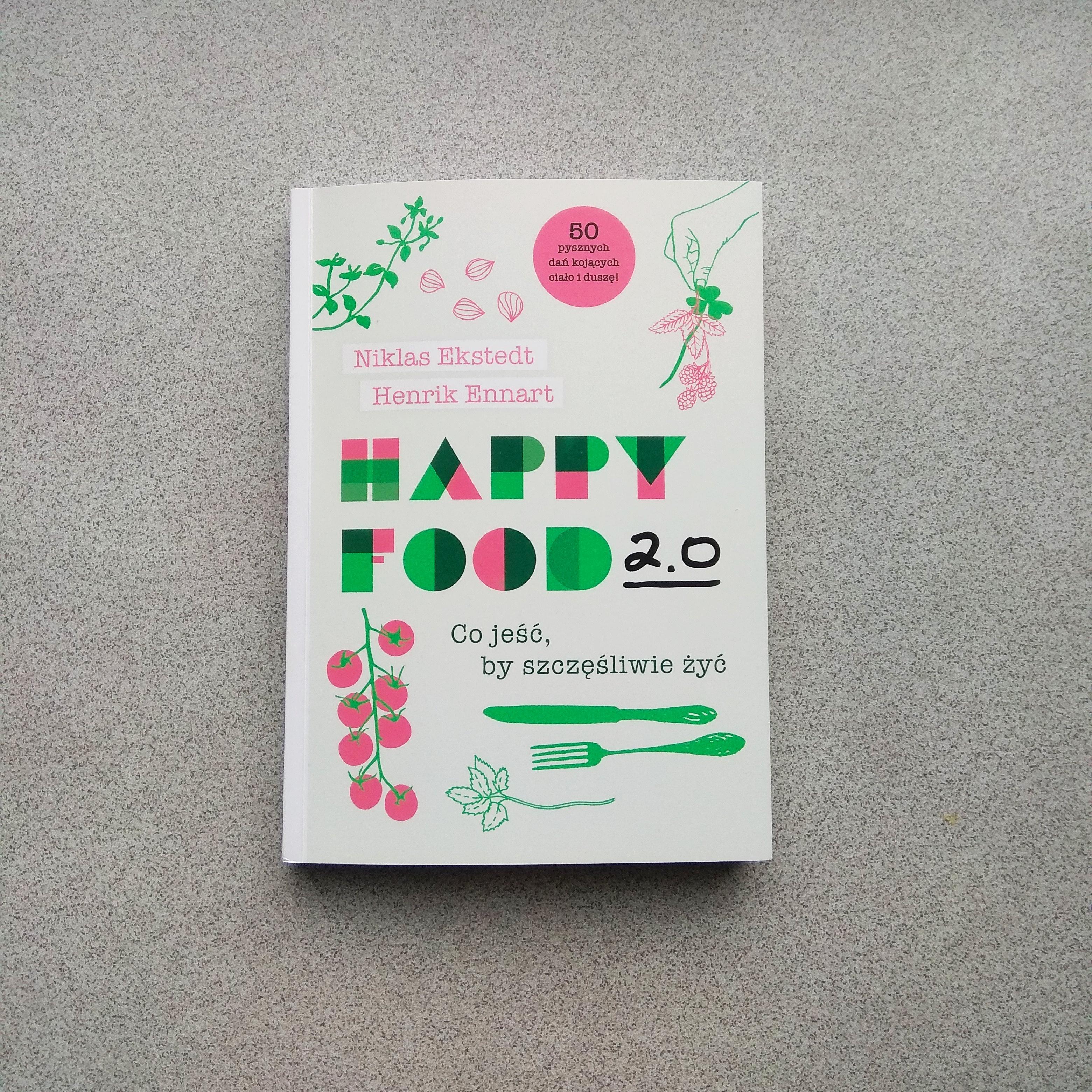 Niklas Ekstedt, Henrik Ennart, Happy Food 2.0: Co jeść by szczęśliwie żyć?, wyd. Burda Media